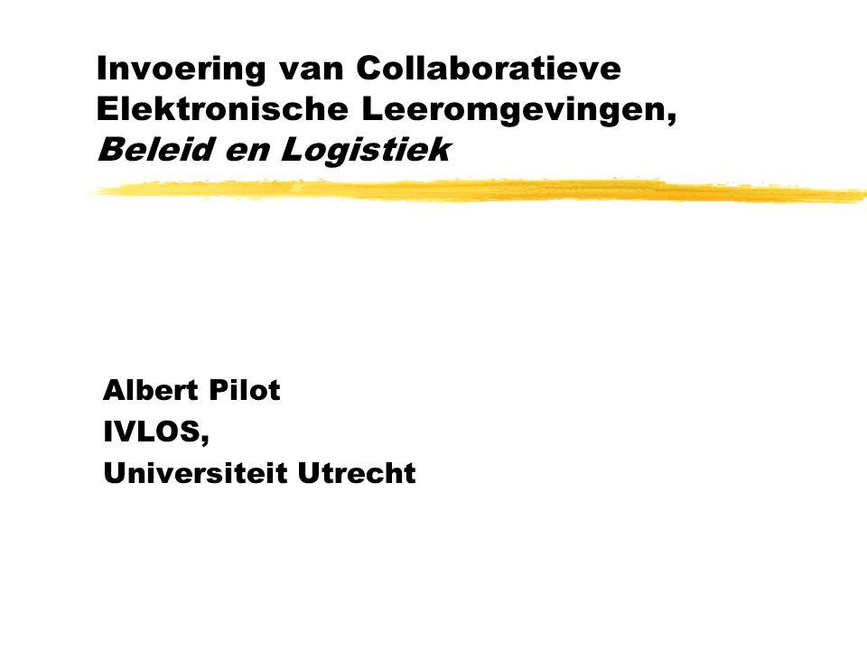 Invoering van Collaboratieve Elektronische Leeromgevingen, Beleid en Logistiek Albert Pilot IVLOS, Universiteit Utrecht