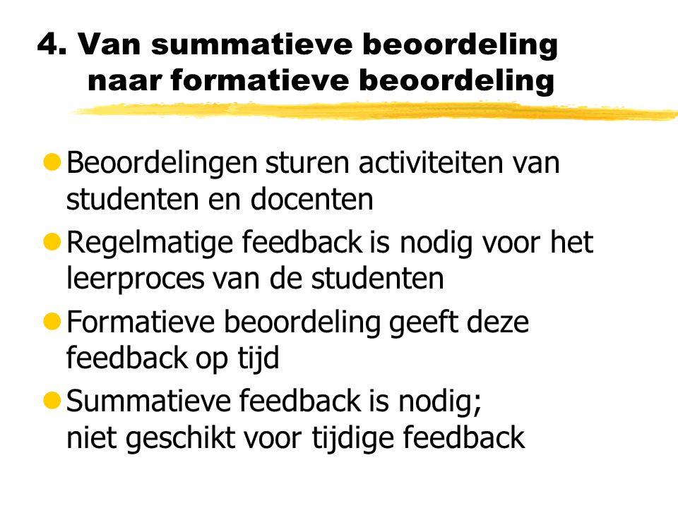 4. Van summatieve beoordeling naar formatieve beoordeling lBeoordelingen sturen activiteiten van studenten en docenten lRegelmatige feedback is nodig