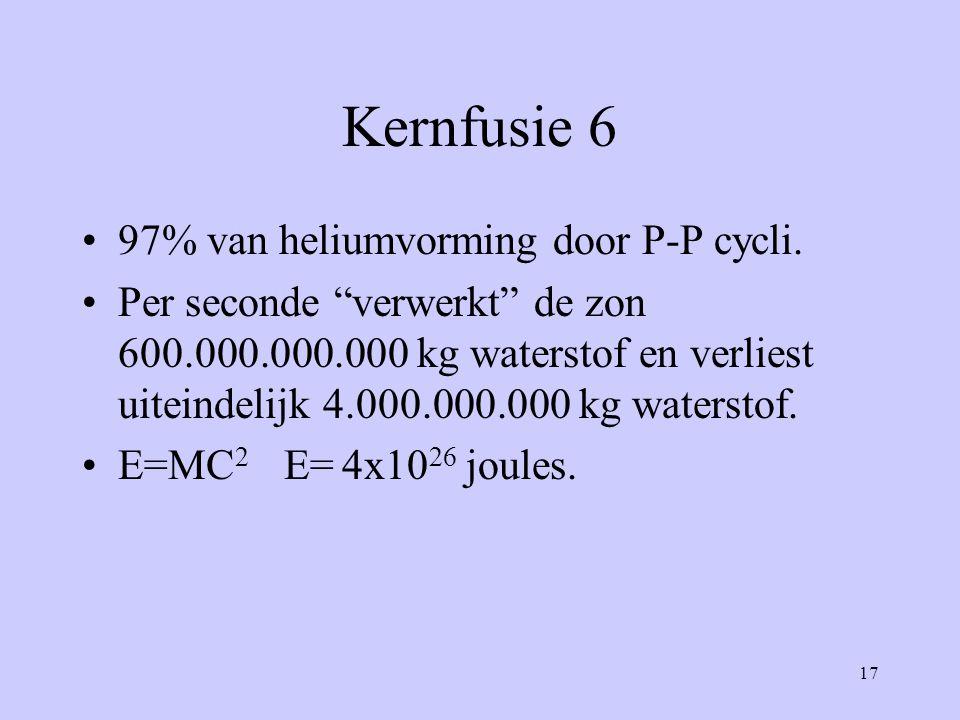 """17 Kernfusie 6 97% van heliumvorming door P-P cycli. Per seconde """"verwerkt"""" de zon 600.000.000.000 kg waterstof en verliest uiteindelijk 4.000.000.000"""