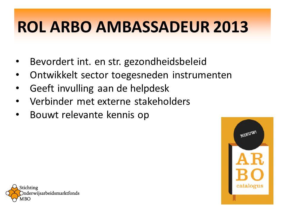 ROL ARBO AMBASSADEUR 2013 Bevordert int. en str. gezondheidsbeleid Ontwikkelt sector toegesneden instrumenten Geeft invulling aan de helpdesk Verbinde