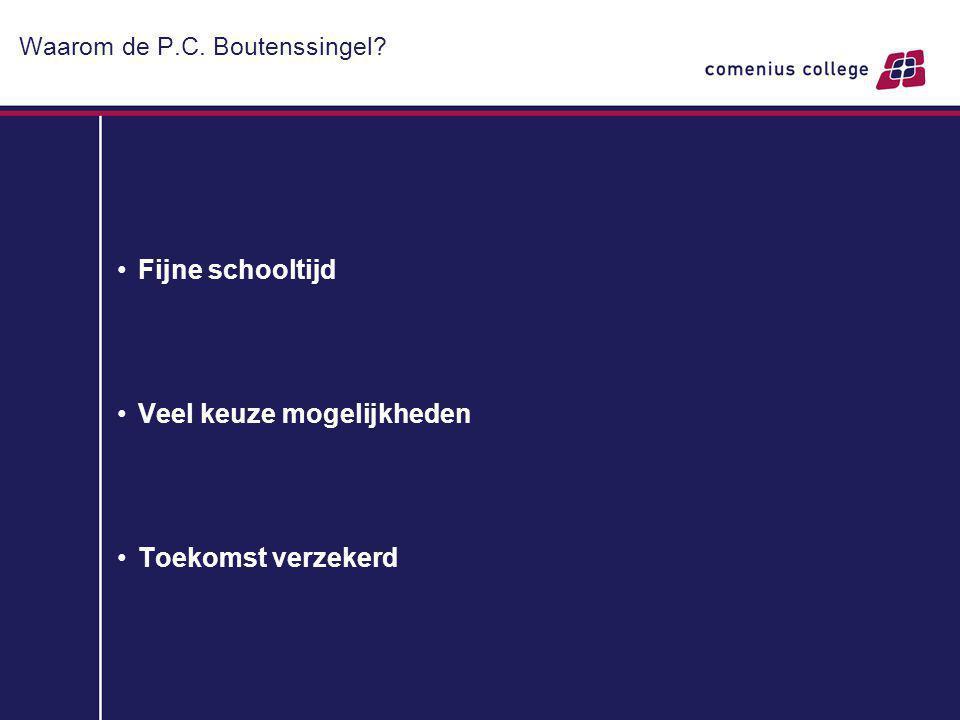 Waarom de P.C. Boutenssingel? Fijne schooltijd Veel keuze mogelijkheden Toekomst verzekerd