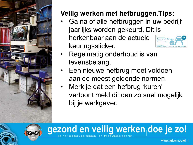 www.arbomobiel.nl Veilig werken met hefbruggen.Tips: Ga na of alle hefbruggen in uw bedrijf jaarlijks worden gekeurd.