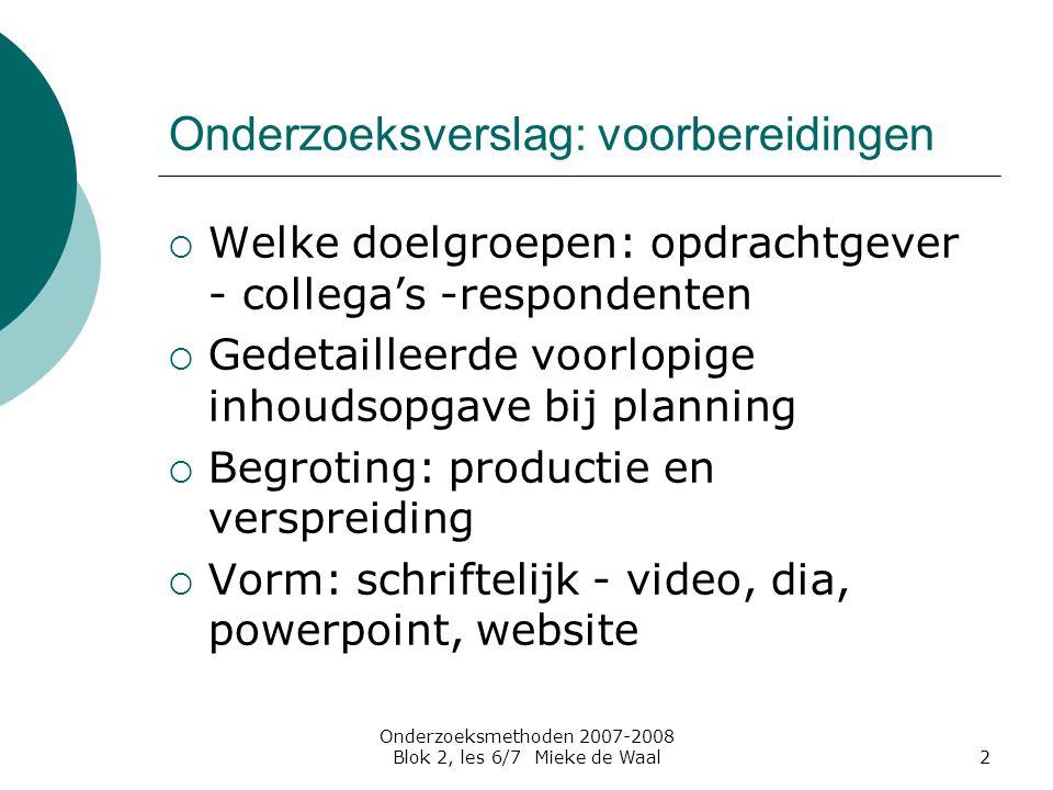 Onderzoeksmethoden 2007-2008 Blok 2, les 6/7 Mieke de Waal2 Onderzoeksverslag: voorbereidingen  Welke doelgroepen: opdrachtgever - collega's -respond