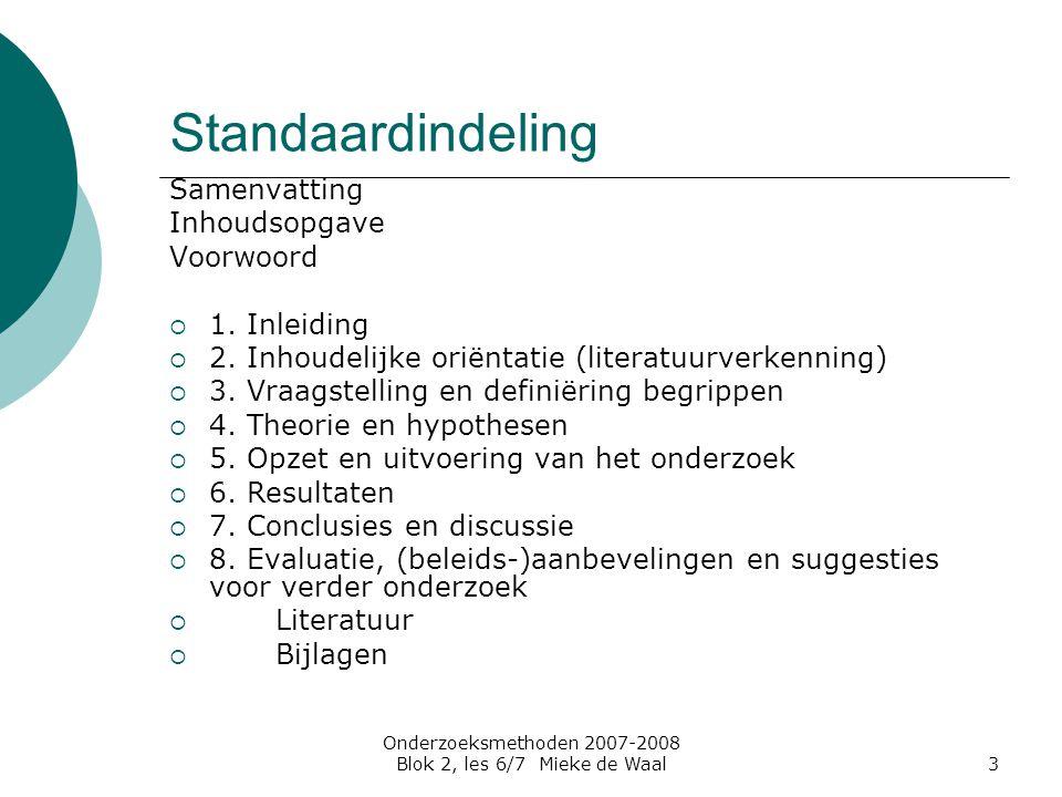 Onderzoeksmethoden 2007-2008 Blok 2, les 6/7 Mieke de Waal3 Standaardindeling Samenvatting Inhoudsopgave Voorwoord  1. Inleiding  2. Inhoudelijke or