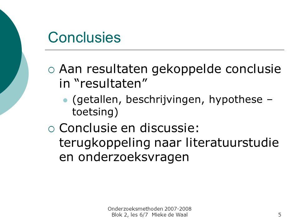 """Onderzoeksmethoden 2007-2008 Blok 2, les 6/7 Mieke de Waal5 Conclusies  Aan resultaten gekoppelde conclusie in """"resultaten"""" (getallen, beschrijvingen"""
