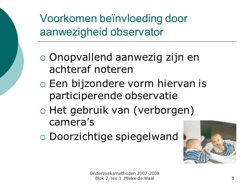 Onderzoeksmethoden 2007-2008 Blok 2, les 3 Mieke de Waal6 Welke stappen neem je bij het observeren.