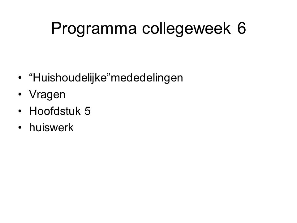 """Programma collegeweek 6 """"Huishoudelijke""""mededelingen Vragen Hoofdstuk 5 huiswerk"""