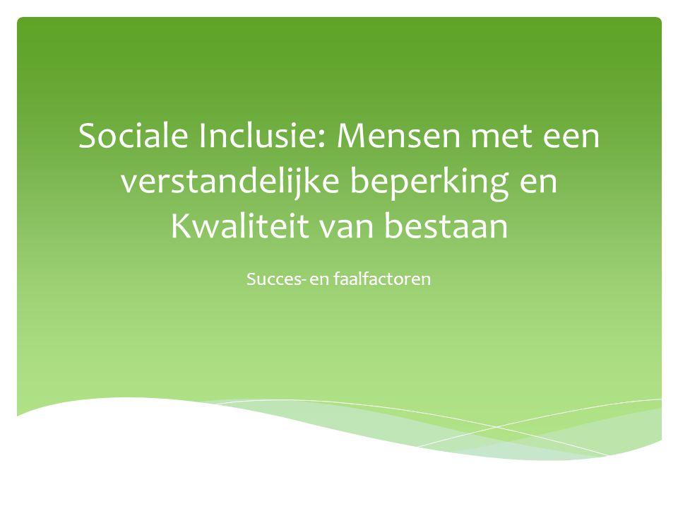 Sociale Inclusie: Mensen met een verstandelijke beperking en Kwaliteit van bestaan Succes- en faalfactoren