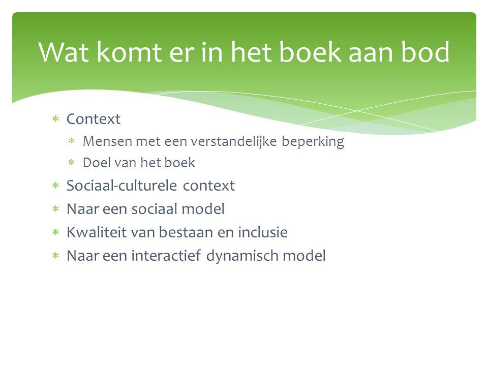  Context  Mensen met een verstandelijke beperking  Doel van het boek  Sociaal-culturele context  Naar een sociaal model  Kwaliteit van bestaan e