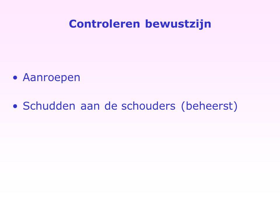 Controleren bewustzijn Aanroepen Schudden aan de schouders (beheerst)