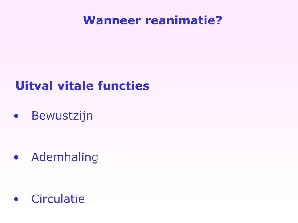Wanneer reanimatie? Uitval vitale functies Bewustzijn Ademhaling Circulatie
