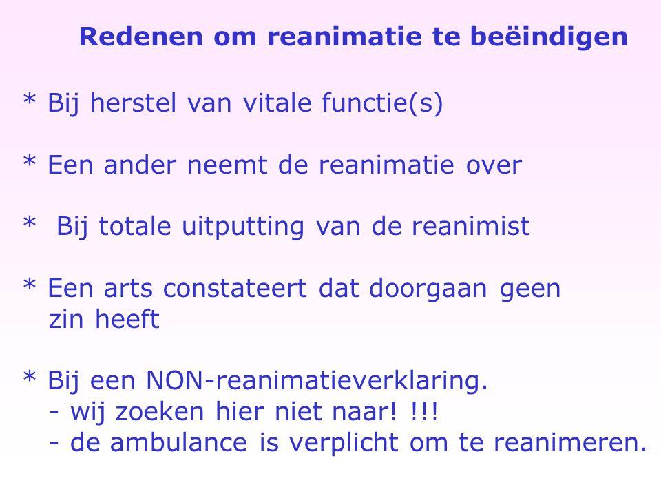 Redenen om reanimatie te beëindigen * Bij herstel van vitale functie(s) * Een ander neemt de reanimatie over * Bij totale uitputting van de reanimist