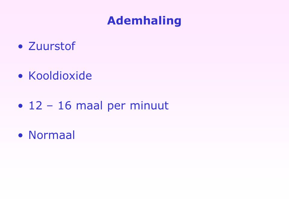 Reanimatie Open de ademweg Hoofd kantelen / kinlift kijk, luister en voel Controleer bewustzijn Schudden / aanroepen