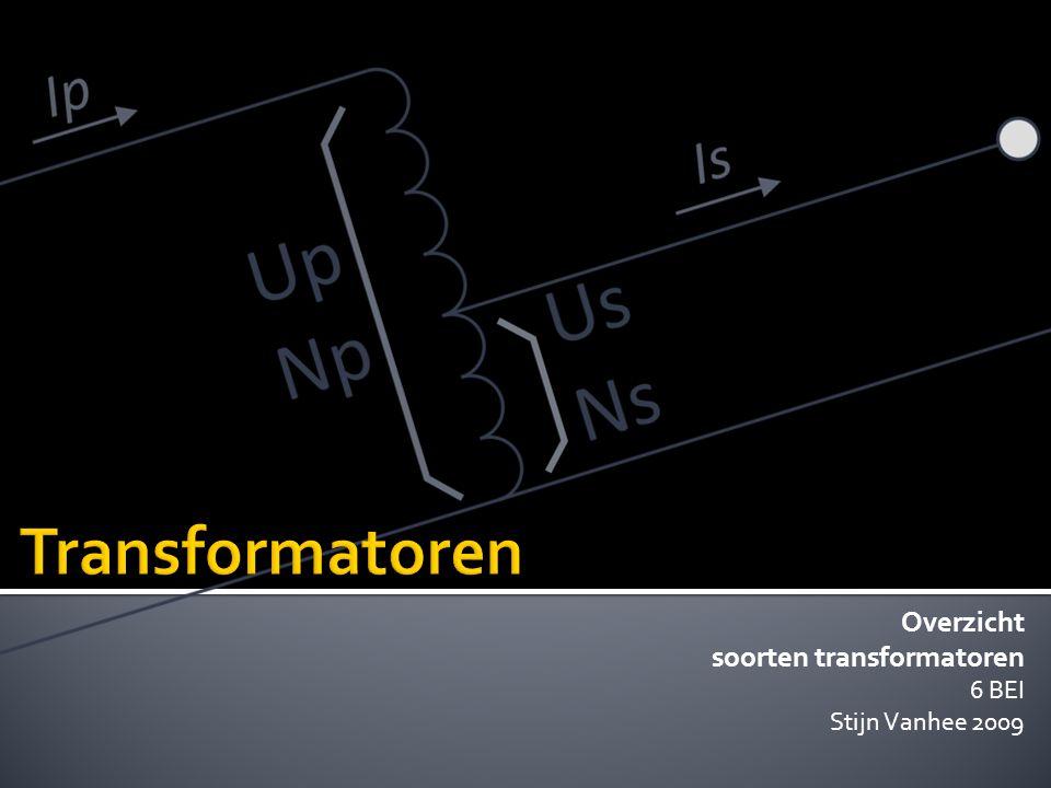 Overzicht soorten transformatoren 6 BEI Stijn Vanhee 2009