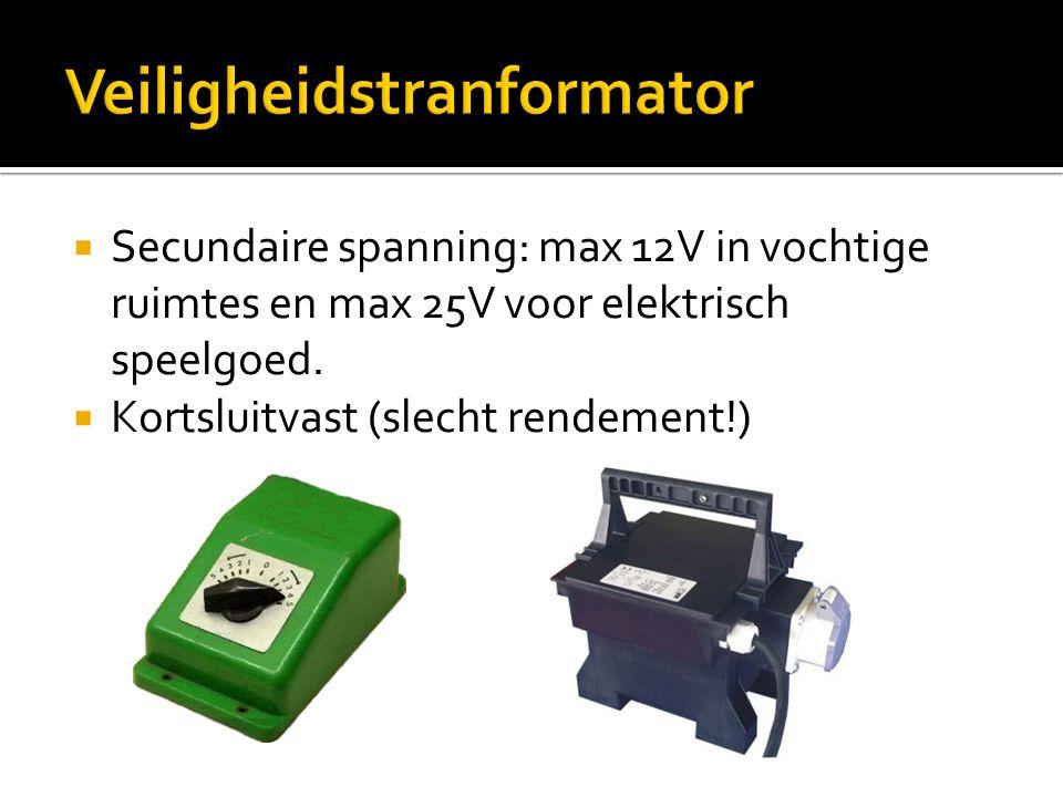  Secundaire spanning: max 12V in vochtige ruimtes en max 25V voor elektrisch speelgoed.