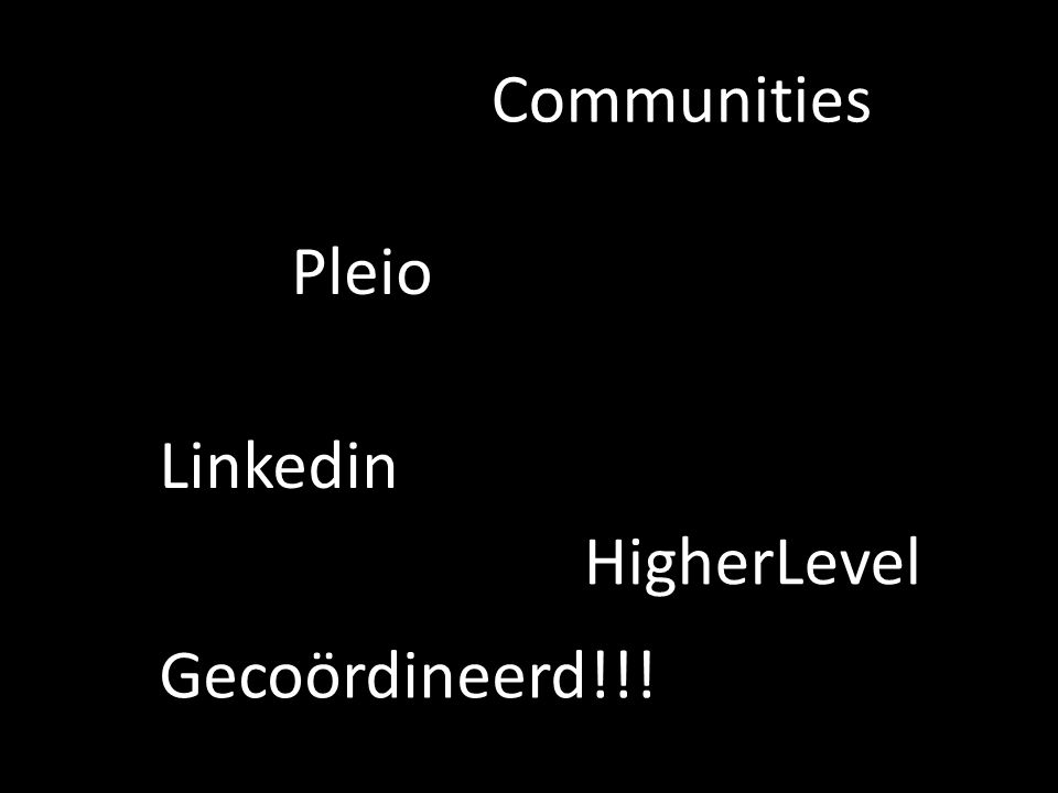 Communities Pleio HigherLevel Linkedin Gecoördineerd!!!