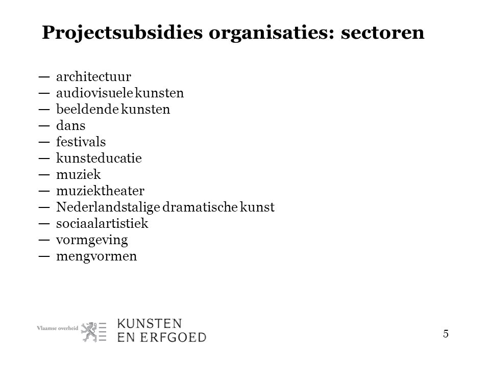 5 Projectsubsidies organisaties: sectoren — architectuur — audiovisuele kunsten — beeldende kunsten — dans — festivals — kunsteducatie — muziek — muzi