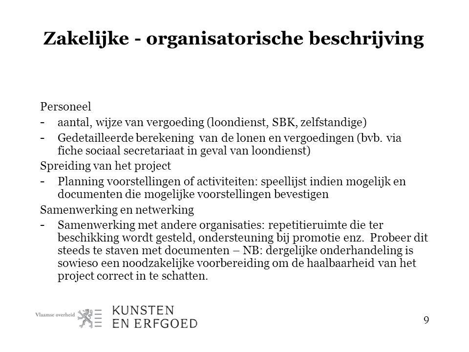 9 Zakelijke - organisatorische beschrijving Personeel - aantal, wijze van vergoeding (loondienst, SBK, zelfstandige) - Gedetailleerde berekening van de lonen en vergoedingen (bvb.