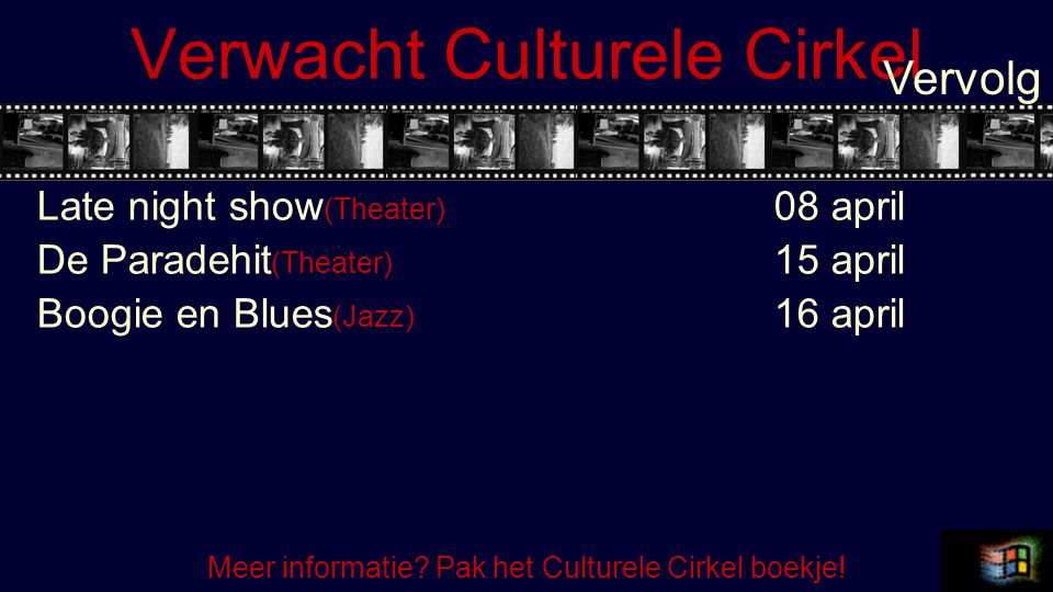 Verwacht Culturele Cirkel Late night show (Theater) 08 april De Paradehit (Theater) 15 april Boogie en Blues (Jazz) 16 april Vervolg Meer informatie.