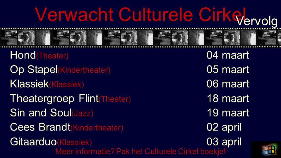 Verwacht Culturele Cirkel Late night show (Theater) 08 april De Paradehit (Theater) 15 april Boogie en Blues (Jazz) 16 april Vervolg Meer informatie.