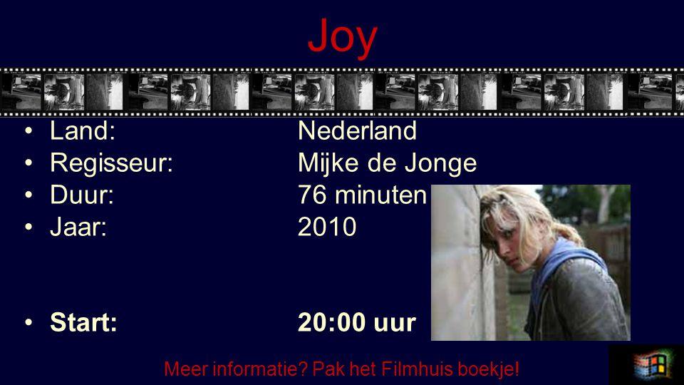 Joy Land:Nederland Regisseur:Mijke de Jonge Duur:76 minuten Jaar:2010 Start:20:00 uur Meer informatie? Pak het Filmhuis boekje!