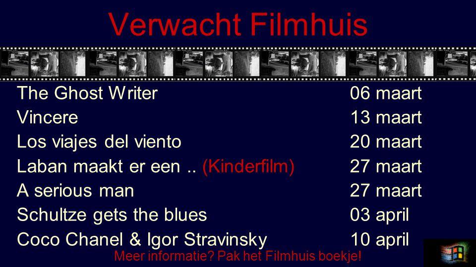 Verwacht Filmhuis The Ghost Writer 06 maart Vincere13 maart Los viajes del viento20 maart Laban maakt er een.. (Kinderfilm)27 maart A serious man27 ma