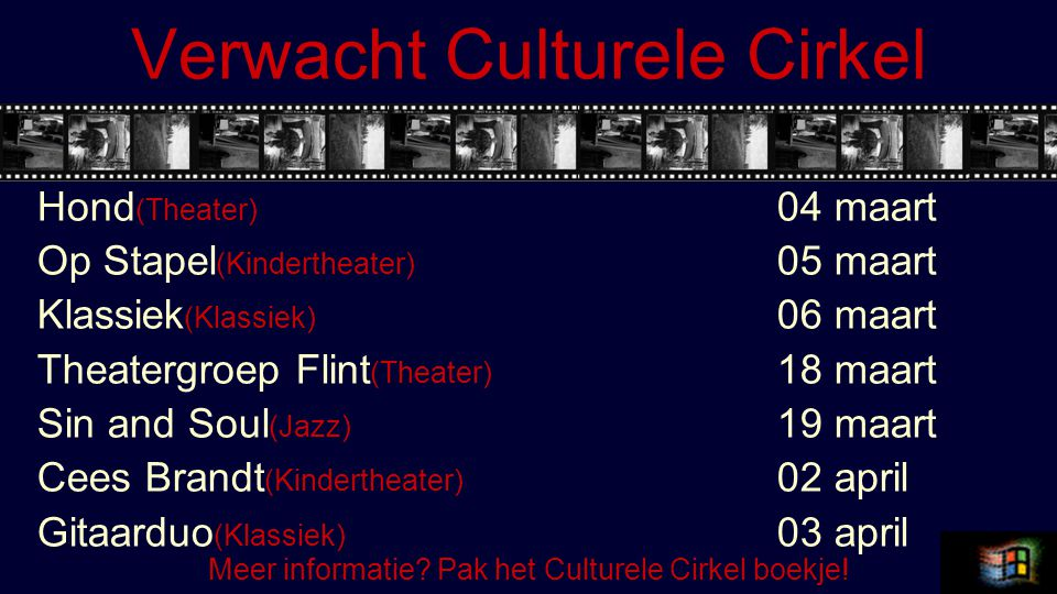 Verwacht Culturele Cirkel Hond (Theater) 04 maart Op Stapel (Kindertheater) 05 maart Klassiek (Klassiek) 06 maart Theatergroep Flint (Theater) 18 maart Sin and Soul (Jazz) 19 maart Cees Brandt (Kindertheater) 02 april Gitaarduo (Klassiek) 03 april Meer informatie.