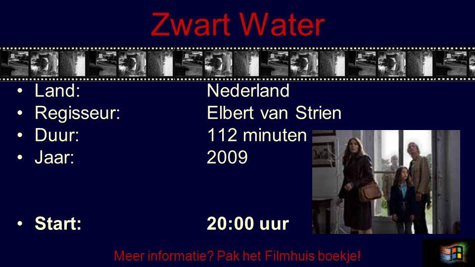 Zwart Water Land:Nederland Regisseur:Elbert van Strien Duur:112 minuten Jaar:2009 Start:20:00 uur Meer informatie.