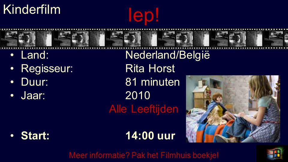 Iep! Land:Nederland/België Regisseur:Rita Horst Duur:81 minuten Jaar:2010 Alle Leeftijden Start:14:00 uur Kinderfilm Meer informatie? Pak het Filmhuis