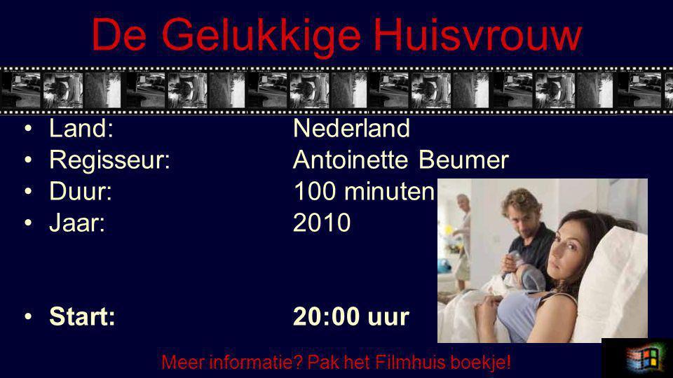 De Gelukkige Huisvrouw Land:Nederland Regisseur:Antoinette Beumer Duur:100 minuten Jaar:2010 Start:20:00 uur Meer informatie.