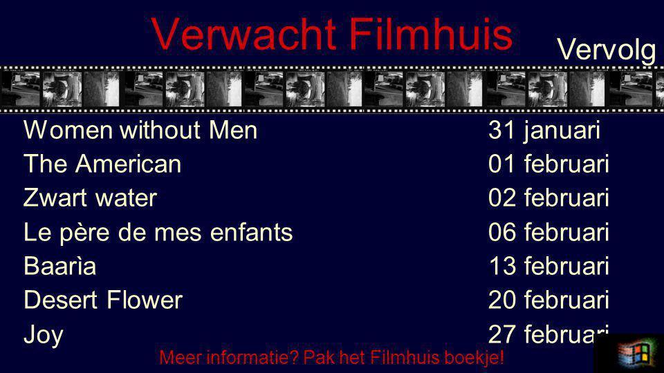 Verwacht Filmhuis Women without Men31 januari The American 01 februari Zwart water 02 februari Le père de mes enfants 06 februari Baarìa13 februari Desert Flower20 februari Joy27 februari Vervolg Meer informatie.