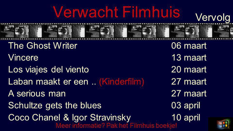 Verwacht Filmhuis The Ghost Writer 06 maart Vincere13 maart Los viajes del viento20 maart Laban maakt er een..