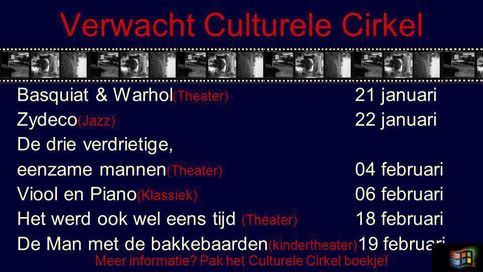 Verwacht Culturele Cirkel Basquiat & Warhol (Theater) 21 januari Zydeco (Jazz) 22 januari De drie verdrietige, eenzame mannen (Theater) 04 februari Viool en Piano (Klassiek) 06 februari Het werd ook wel eens tijd (Theater) 18 februari De Man met de bakkebaarden (kindertheater) 19 februari Meer informatie.