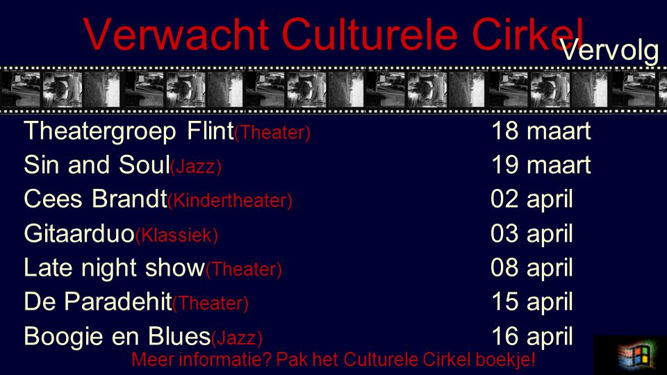 Verwacht Culturele Cirkel Theatergroep Flint (Theater) 18 maart Sin and Soul (Jazz) 19 maart Cees Brandt (Kindertheater) 02 april Gitaarduo (Klassiek) 03 april Late night show (Theater) 08 april De Paradehit (Theater) 15 april Boogie en Blues (Jazz) 16 april Vervolg Meer informatie.