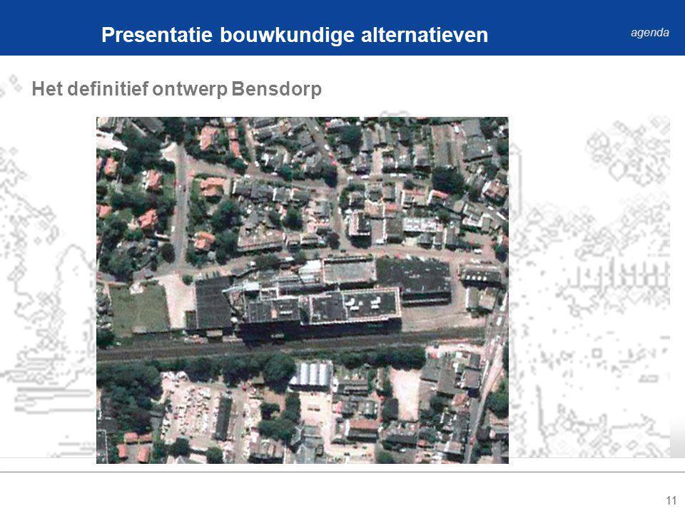 11 Het definitief ontwerp Bensdorp Presentatie bouwkundige alternatieven agenda