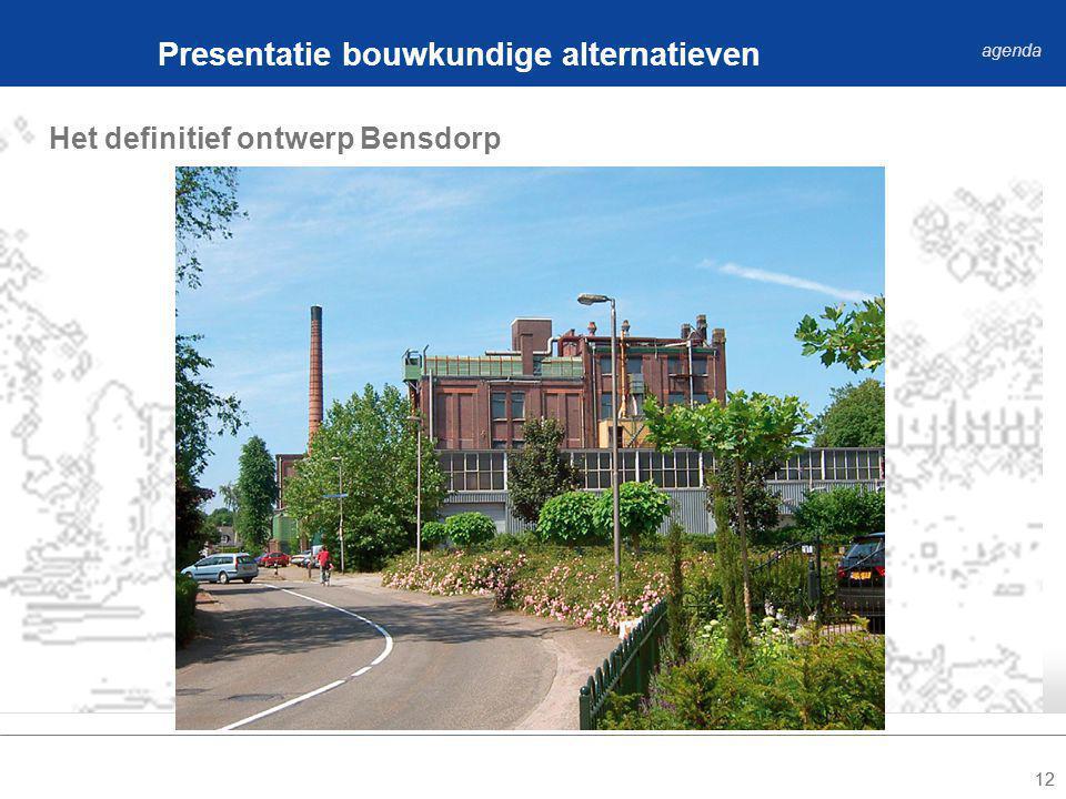 12 Het definitief ontwerp Bensdorp Presentatie bouwkundige alternatieven agenda