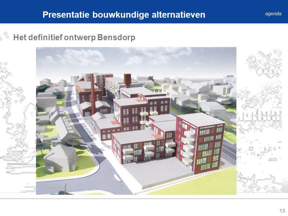 13 Het definitief ontwerp Bensdorp Presentatie bouwkundige alternatieven agenda