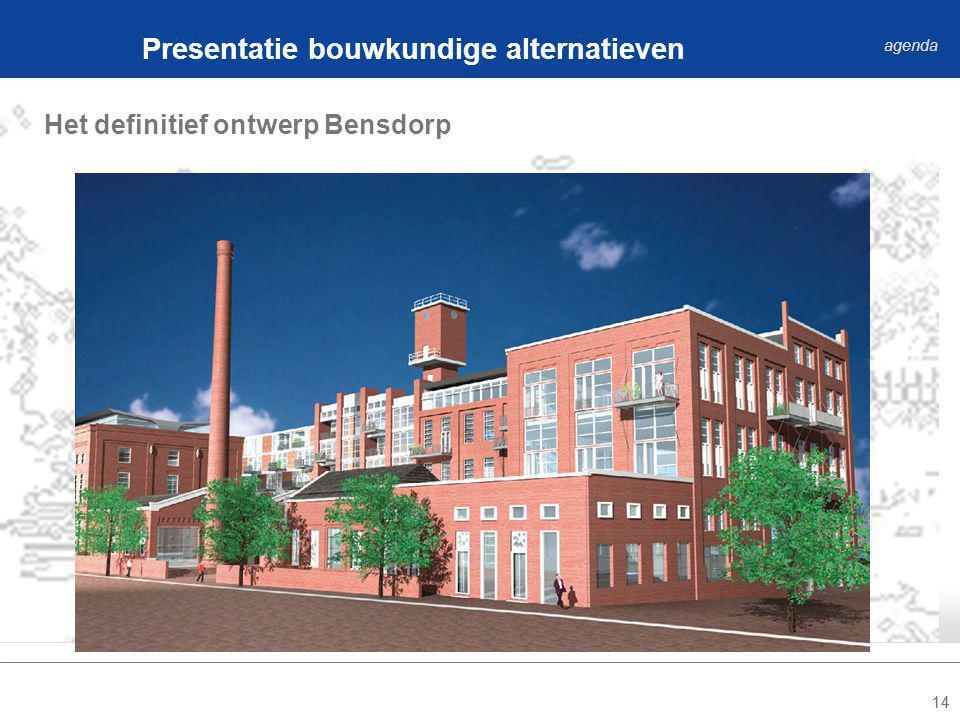 14 Het definitief ontwerp Bensdorp Presentatie bouwkundige alternatieven agenda