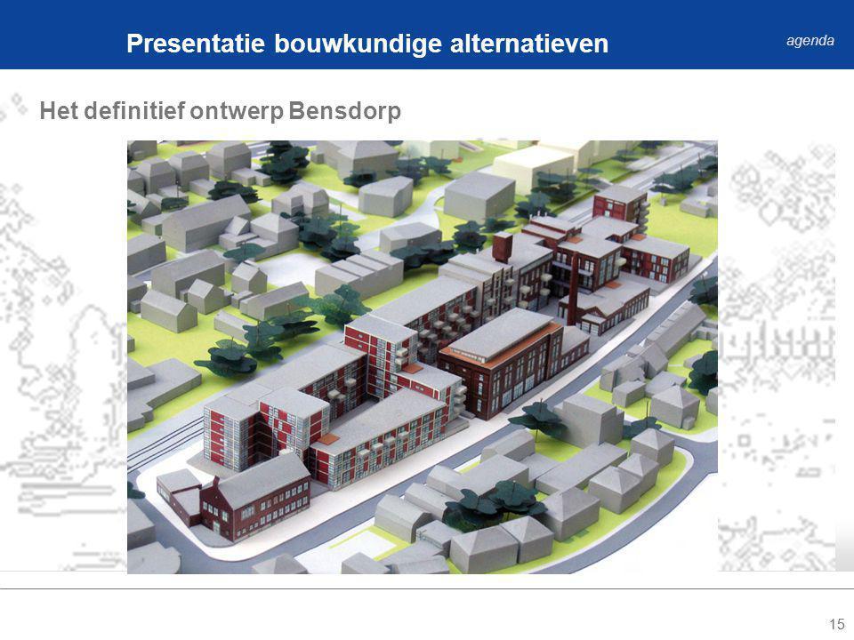 15 Het definitief ontwerp Bensdorp Presentatie bouwkundige alternatieven agenda