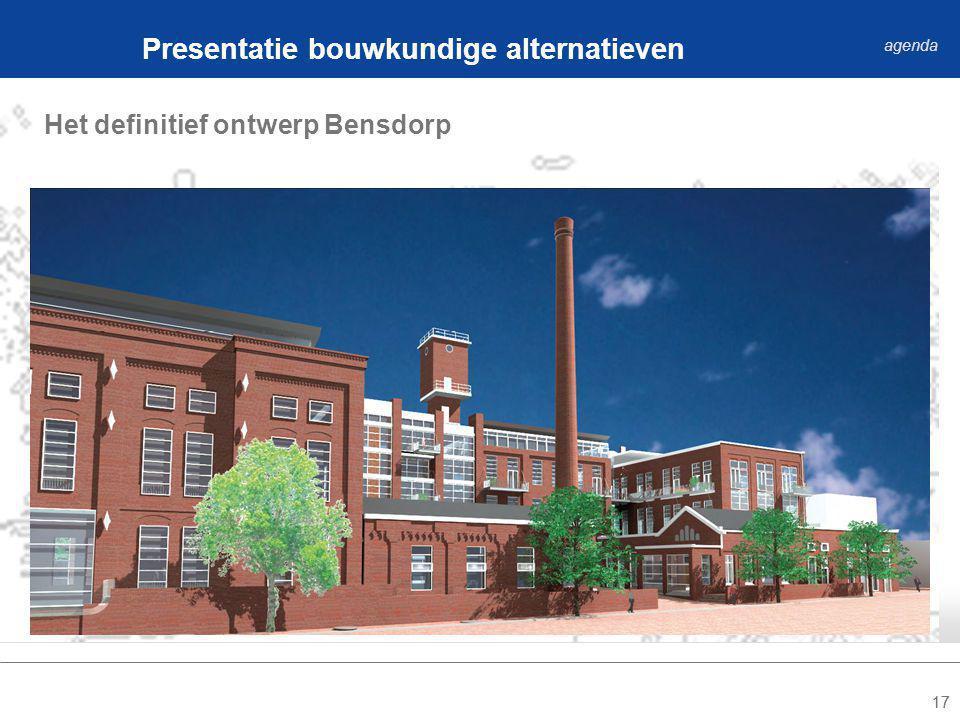 17 Het definitief ontwerp Bensdorp Presentatie bouwkundige alternatieven agenda
