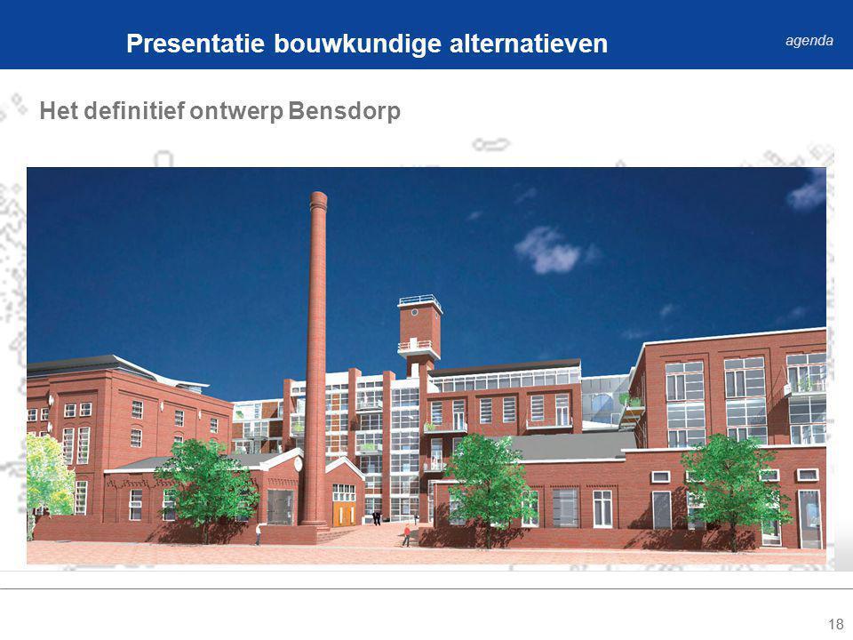 18 Het definitief ontwerp Bensdorp Presentatie bouwkundige alternatieven agenda
