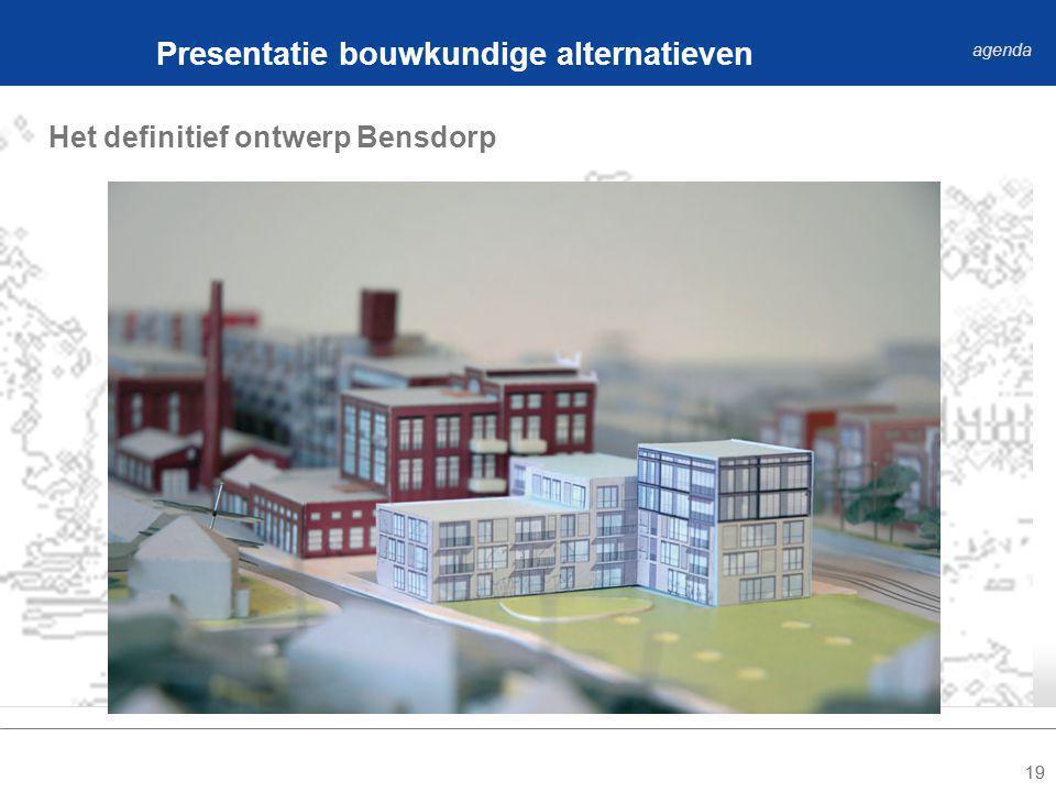19 Het definitief ontwerp Bensdorp Presentatie bouwkundige alternatieven agenda