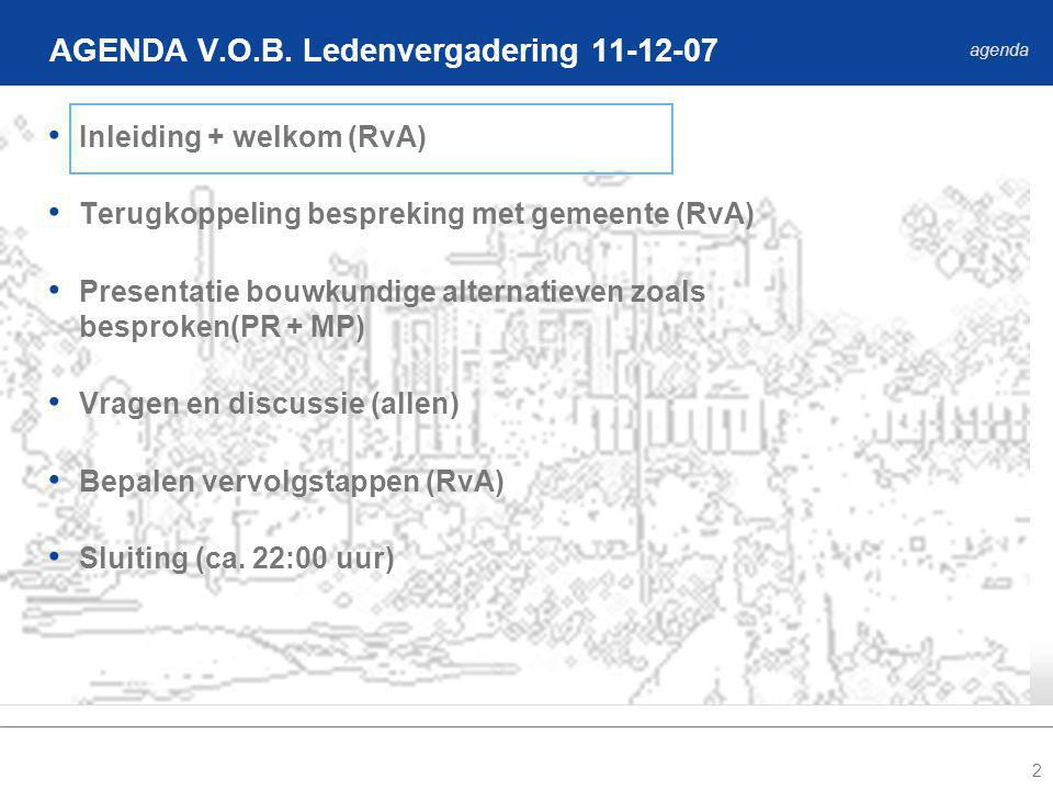 2 Inleiding + welkom (RvA) Terugkoppeling bespreking met gemeente (RvA) Presentatie bouwkundige alternatieven zoals besproken(PR + MP) Vragen en discussie (allen) Bepalen vervolgstappen (RvA) Sluiting (ca.