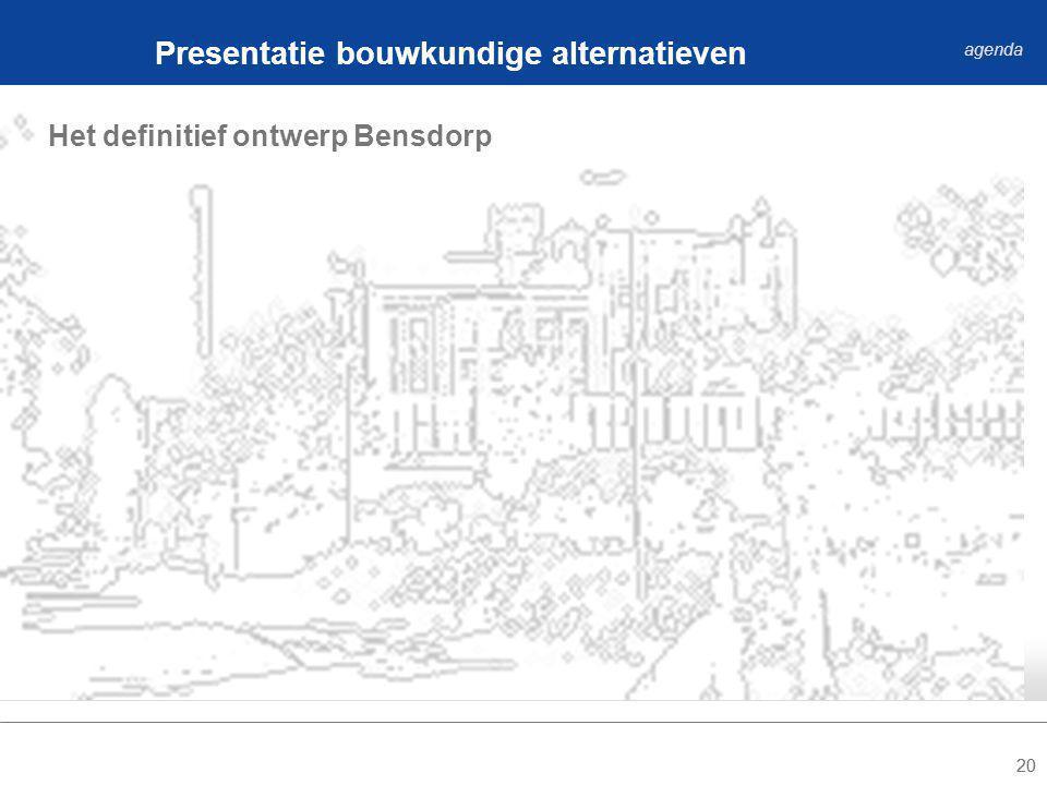 20 Het definitief ontwerp Bensdorp Presentatie bouwkundige alternatieven agenda