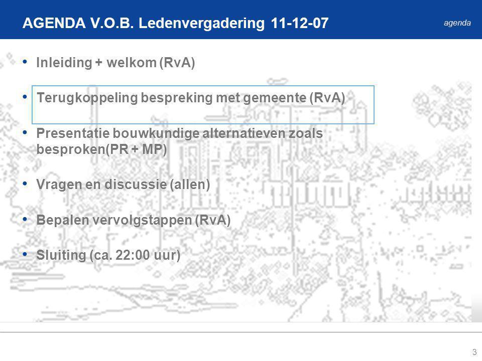 3 Inleiding + welkom (RvA) Terugkoppeling bespreking met gemeente (RvA) Presentatie bouwkundige alternatieven zoals besproken(PR + MP) Vragen en discussie (allen) Bepalen vervolgstappen (RvA) Sluiting (ca.