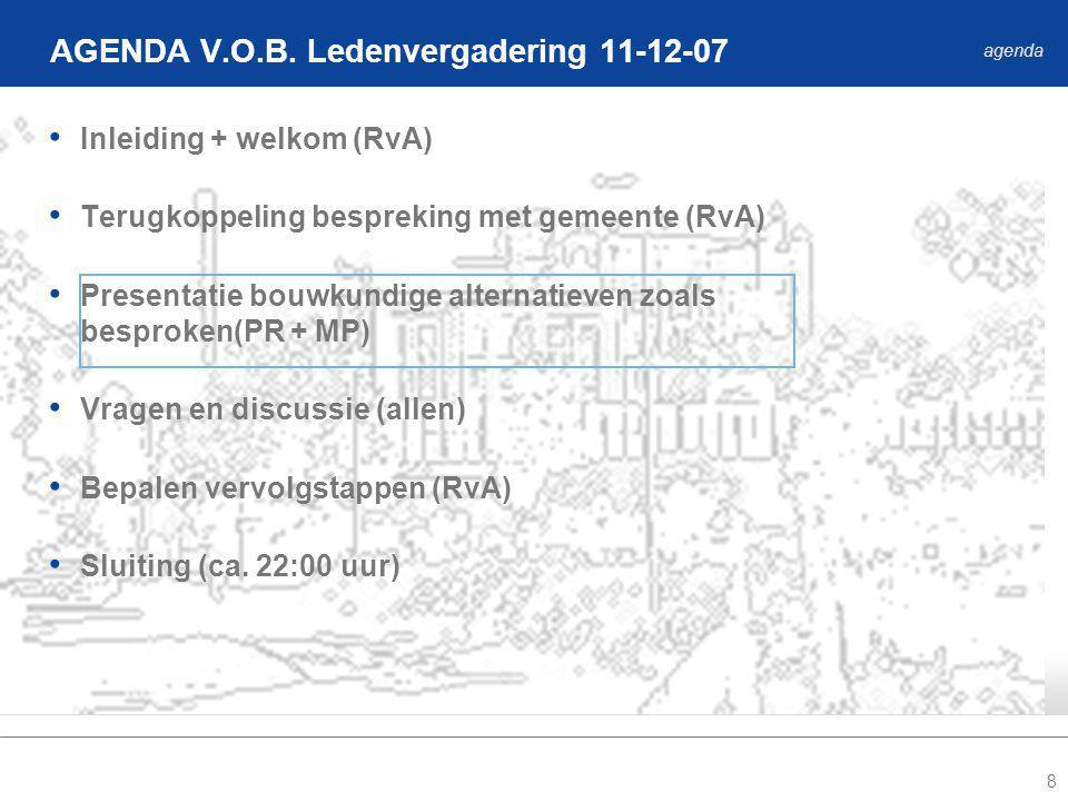 8 Inleiding + welkom (RvA) Terugkoppeling bespreking met gemeente (RvA) Presentatie bouwkundige alternatieven zoals besproken(PR + MP) Vragen en discussie (allen) Bepalen vervolgstappen (RvA) Sluiting (ca.