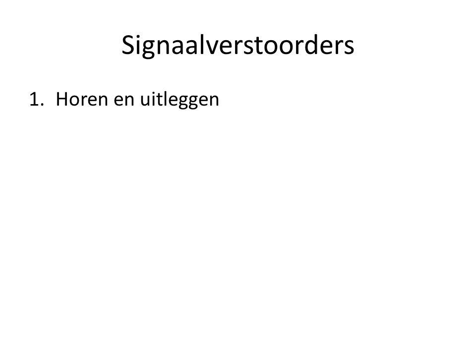 Signaalverstoorders 1.Horen en uitleggen