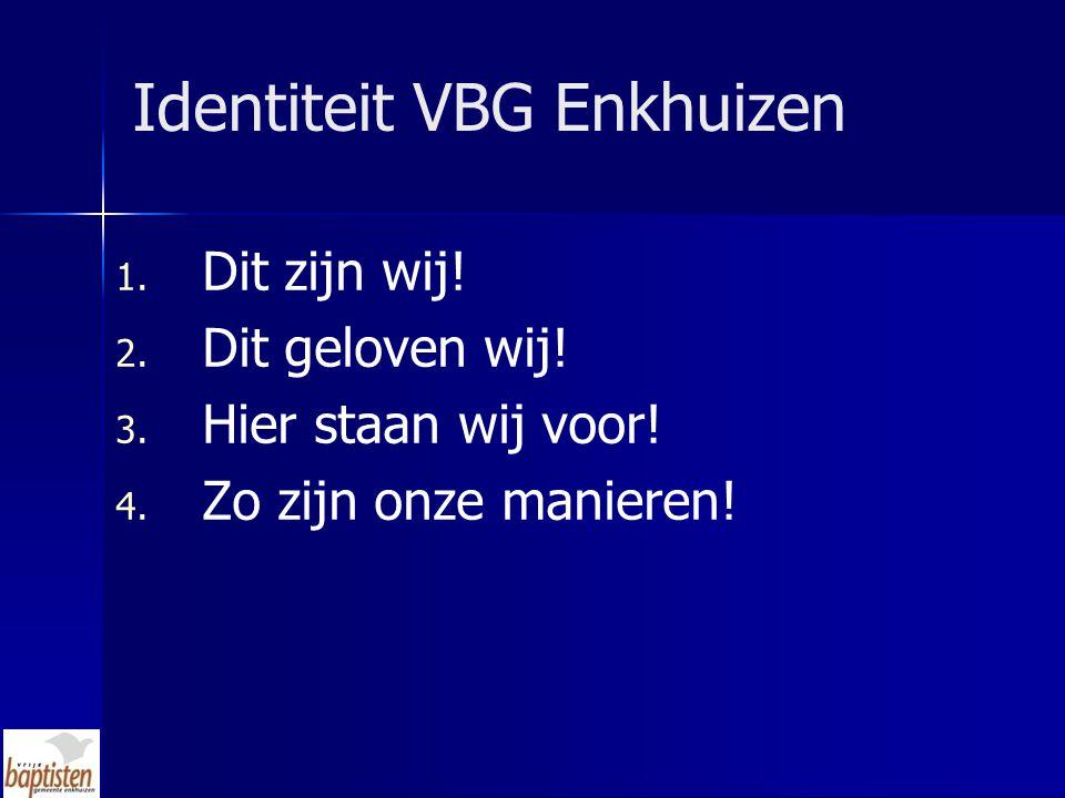 Identiteit VBG Enkhuizen 1.Dit zijn wij. 2. Dit geloven wij.