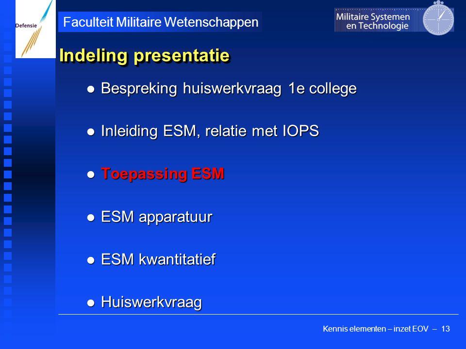 Kennis elementen – inzet EOV – 13 Faculteit Militaire Wetenschappen Indeling presentatie Bespreking huiswerkvraag 1e college Bespreking huiswerkvraag