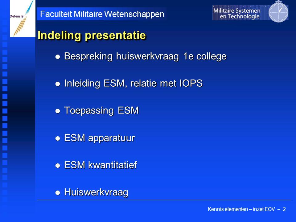Kennis elementen – inzet EOV – 2 Faculteit Militaire Wetenschappen Indeling presentatie Bespreking huiswerkvraag 1e college Bespreking huiswerkvraag 1